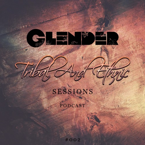 Tribal and Ethnic Sessions #002 with Glender