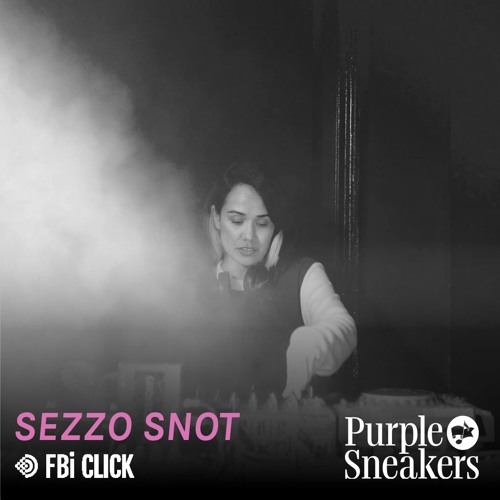 Sezzo Snot Guest Mix for Purple Sneakers on FBi Click