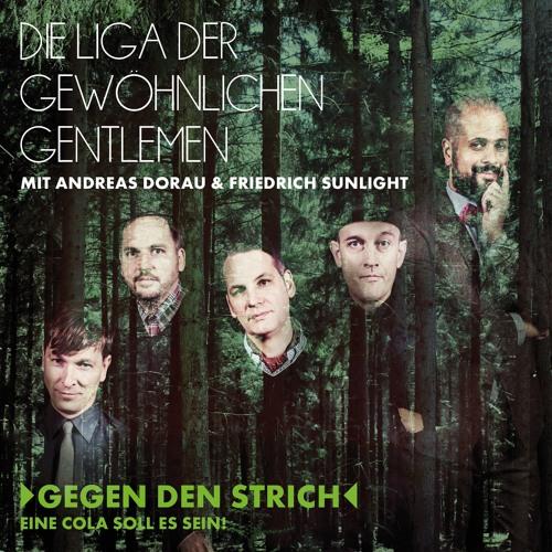 Die Liga der gewöhnlichen Gentlemen (mit Andreas Dorau & Friedrich Sunlight) - Gegen den Strich
