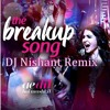 The Breakup Song - Dj Nishant Mix