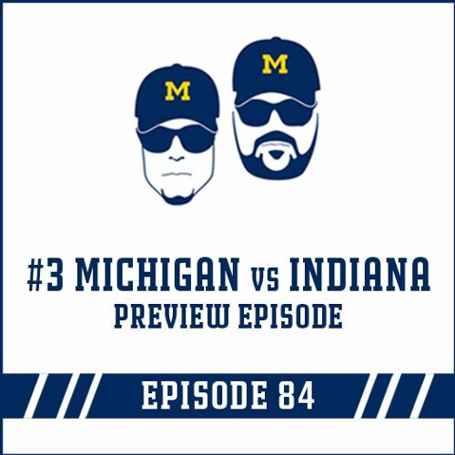 #3 Michigan vs Indiana Preview: Episode 84
