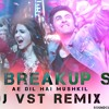 The Brekup Song Dj Vst