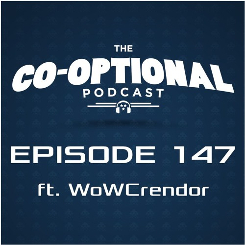 The Co-Optional Podcast Ep. 147 ft. WoWCrendor [strong language] - November 17th, 2016