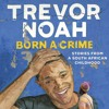 BORN A CRIME written and read by Trevor Noah (Run) - audiobook extract