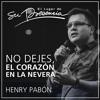 Thumbnail for No dejes  el corazón en la nevera - Henry Pabon - 16 de noviembre de 2016