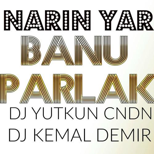 Banu Parlak Narin Yarim Dj Kemal Demir Dj Yutkun Cndn Remix By Dj Kemal Demir