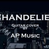 Sia - Chandelier Guitar Cover by AP MUSIC