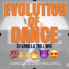 Evolution Of Dance - Vanilla Trill #TRILLTUESDAYS