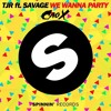 TJR feat. Savage vs Jewlz & Sparks - We Wanna Party vs Drip (CaoX Mashup)[Buy 4 free Download]