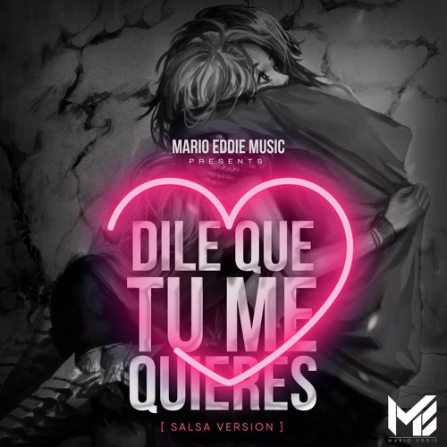 Mario Eddie Dile Que Tu Me Quieres Salsa Version By Marioeddiemusic