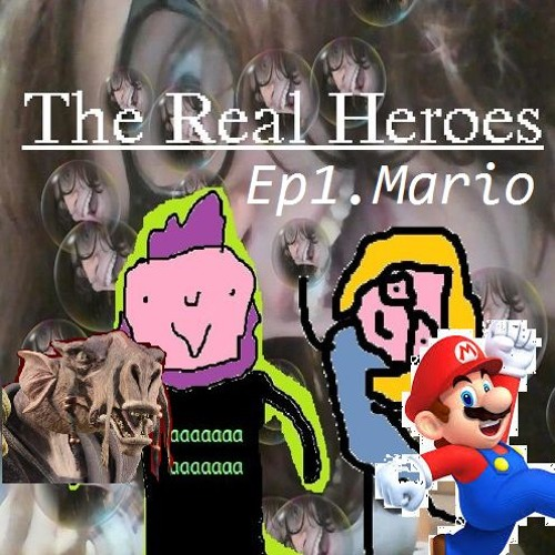 The Real Heroes Episode 1: Mario