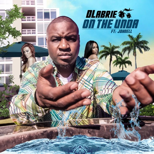 DLabrie - On the Unda(Clean)ft. Johnell - NEW VIDEO OUT NOW