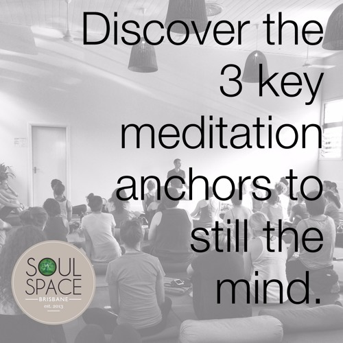 Discover The 3 Key Meditation Anchors To Still The Mind.