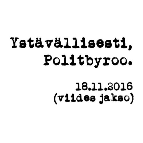 Politbyroo 18.11.2016 - jakso 5