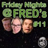 Firday Nights @ FRED's # 11 'No Phill? Show must go on!'