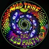 The LSD Party ( Kicking In ) - MAD TRIBE