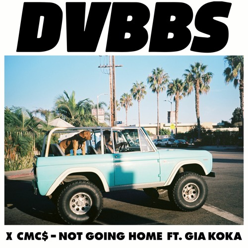 DVBBS & CMC$ - Not Going Home ft. Gia Koka