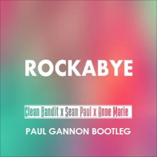 Clean Bandit Feat. Sean Paul & Anne - Marie - Rockabye (Paul Gannon Bootleg)