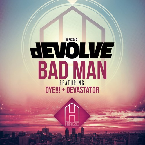 dEVOLVE - Bad Man (feat. OYE!!! & Devastator)
