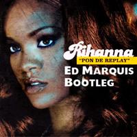 Rihanna - Pon De Replay (Ed Marquis Bootleg) Artwork