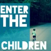 Enter The Children