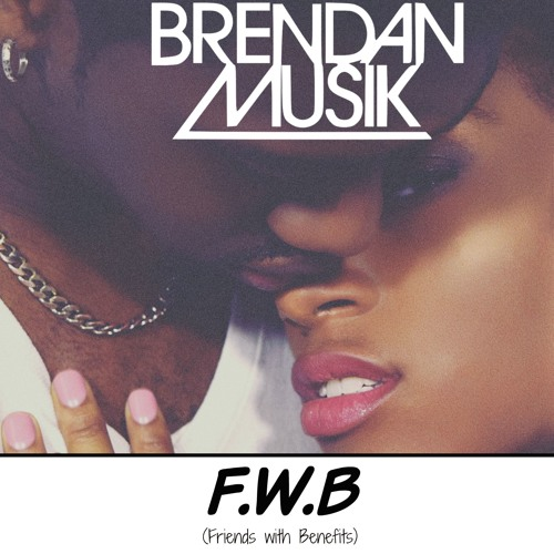F.W.B. (Friends with Benefits)[Prod. by WHitness The Greatness]