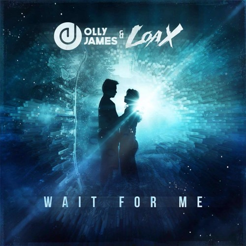 Olly James, LoaX - Wait For Me (Original Mix)