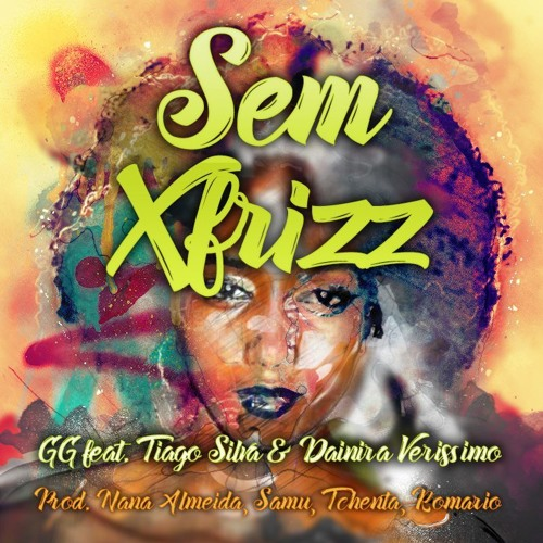 Sem Xfrizz GG Feat Tiago Silva & Dainira Verissimo Prod.Nana Almeida (Blind) & Samu