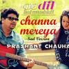 Channa Mereya Sad Version  Prashant Chauhan  Ae Dil Hai Mushkil  Arijit Singh  Pritam