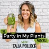 0. Welcome to the Party in My Plants Podcast! (Here's What It's About)