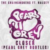 The Chainsmokers ft. Halsey - Closer (Pearl Grey Bootleg)