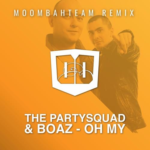 The Partysquad & Boaz - Oh My (Moombahteam Remix)