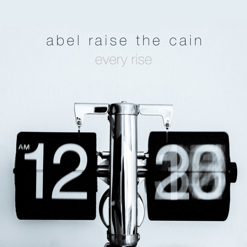Abel Raise The Cain - Every Rise
