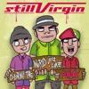 Still Virgin - Berhenti Sejenak