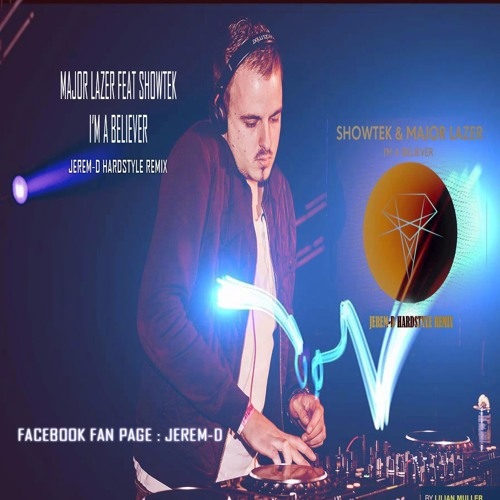 Major Lazer Feat Showtek I M A Believer Jerem D Hardstyle Remix By Jerem D