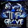 TOMA GRAVE - DJ DETONNA & MC GALAN - VERSAO AUTOMOTIVA