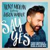 Tony Moran Feat.Jason Walker - Say Yes (Tony Moran & Deep Influence Rub-A-Dub Mix)