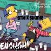 BTM ft. Shunie (NGB)- Enough mp3