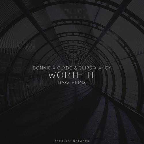 Bonnie X Clyde & Clips X Ahoy - Worth It (BAZZ Remix)