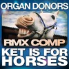 Organ Donors - Ket Is For Horses (IYF Remix)