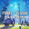 FRND - Friend ( Daxy Remix)