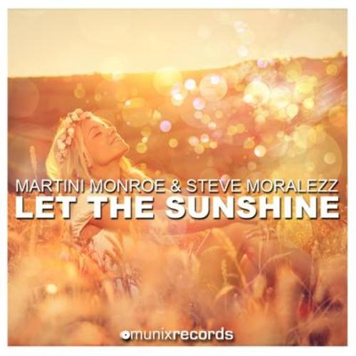 Martini Monroe & Steve Moralezz - Let The Sunshine (C4nd3 Remix)
