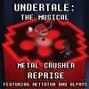 UNDERTALE: The Musical - Metal Crusher [REPRISE] - Cover