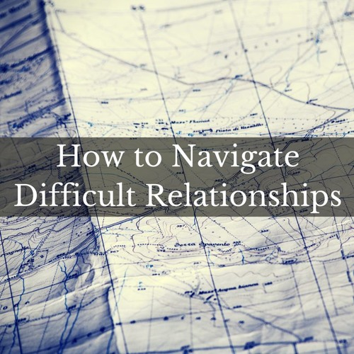 How to Navigate Difficult Relationships (Various texts)