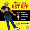 Famous Uno - Get Off(PROD. TEEGEE) Hosted By DjPrincee