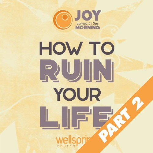 How To Ruin Your Life, Part 2 | Pastor Steve Gibson 11.20.2016