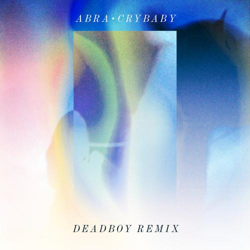 ABRA - CRYBABY [Deadboy Remix]