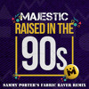 Majestic - Raised In The 90s (Sammy Porter's Fabric Raver Remix) [Out Now]