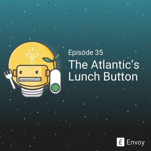 #35 - The Atlantic's Lunch Button