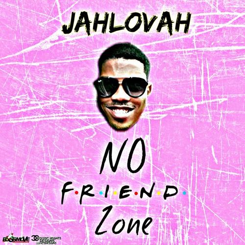 """Jahlovah: """"No Friend Zone"""""""